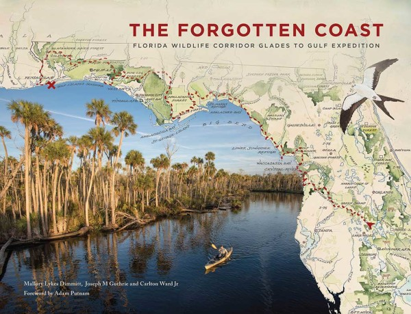 """The Forgotten Coast, Florida Wildlife Corridor Glades to Gulf Expedition"" by the Expedition team, Mallory Lykes Dimmitt, Joseph Guthrie, and Carlton Ward Jr. is now available"